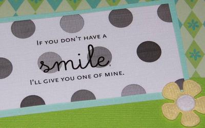 If you don't have a SMILE, I'll give you one of mine.